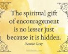 The spiritual gift of encouragement is no lesser just because it is hidden.