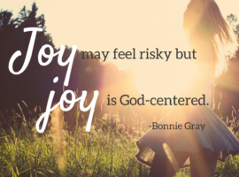 Joy may feel risky but joy is God-centered.