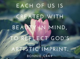 Each of us is created with beauty in mind, to reflect God's artistic imprint.